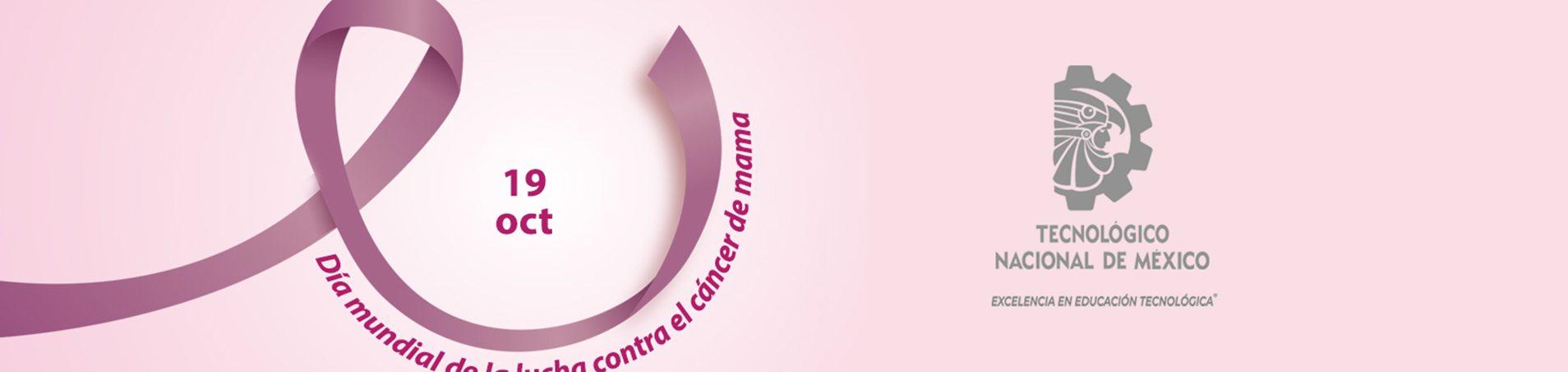 DÍA MUNDIAL DE LA LUCHA CONTRA EL CÁNCER DE MAMA El 19 de octubre se conmemora el Día Mundial de la Lucha contra el Cáncer de Mama. Esta fecha pretende sensibilizar a la población con un mensaje clave: la importancia de la detección precoz, a fin de mejorar el pronóstico y la supervivencia de los casos de cáncer de mama. #TodosSomosTecNM